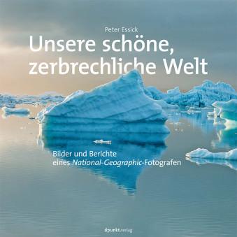Peter Essick: Unsere schöne, zerbrechliche Welt