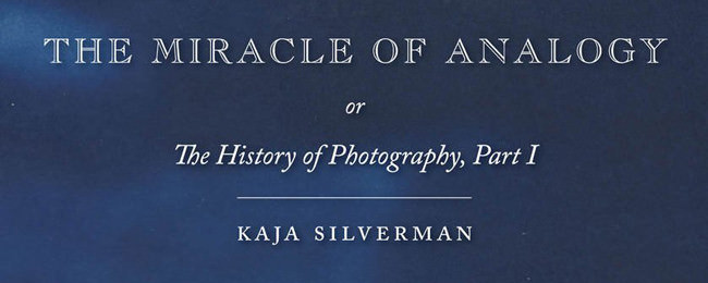 "Titel des Buches ""The Miracle of Analogy: Or the History of Photography, Part 1"" von Kaja Silverman"