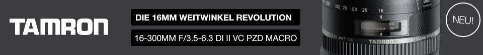 Tamron: Die 16mm Weitwinkel Revolution – 16–300mm f/3.5–6.3 DI II VC PZD MACRO. NEU!
